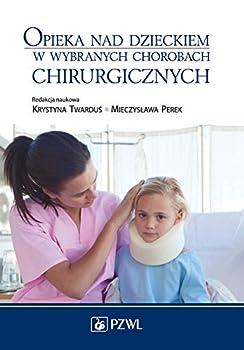 Paperback Opieka Nad Dzieckiem W Wybranych Chorobach Chirurgicznych [Polish] Book