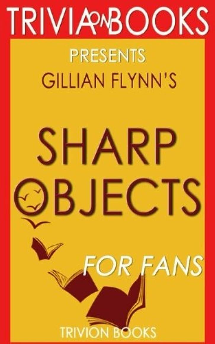 Trivia: Sharp Objects: A Novel By Gillian Flynn (Trivia-On-Books)