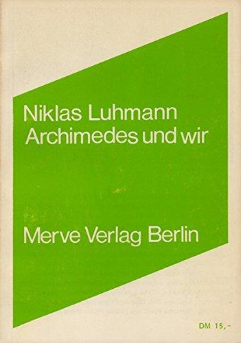 Archimedes und wir: Interviews (Internationaler Merve Diskurs / Perspektiven der Technokultur)