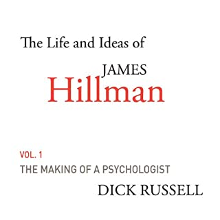 The Life and Ideas of James Hillman, Volume I: The Making of a Psychologist cover art