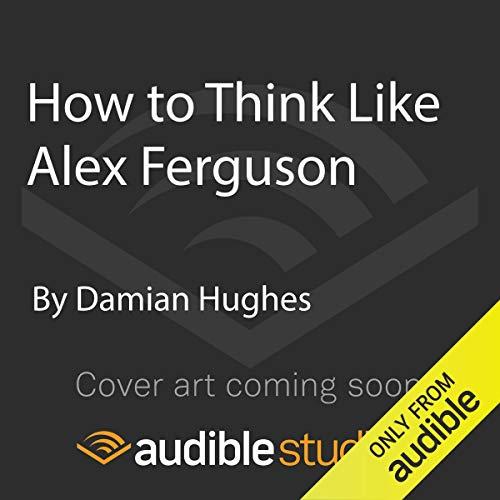 How to Think Like Alex Ferguson cover art
