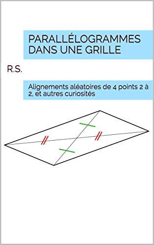 Parallélogrammes dans une grille: Alignements aléatoires de 4 points 2 à 2, et autres curiosités (French Edition)