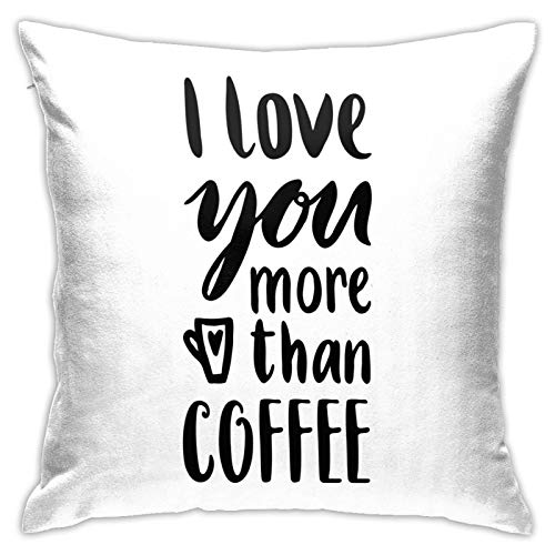 DHNKW Throw Pillow Case Cushion Cover,Humorous Quote of I Love You More Than Coffee Valentines with Typography ,18x18 Inches