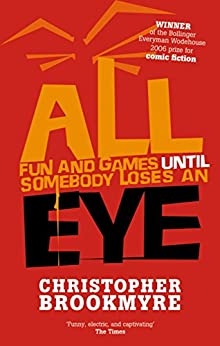All Fun And Games Until Somebody Loses An Eye by [Christopher Brookmyre]