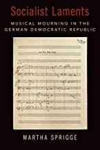 Socialist Laments: Musical Mourning in the German Democratic Republic (NEW CULTURAL HISTORY OF MUSIC SERIES)