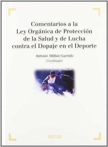 Comentarios a la Ley Orgánica de Protección de la Salud y de la Lucha contra el Dopaje en el Deporte: Colección 'Derecho y Deporte' dirigida por A. Millán Garrido