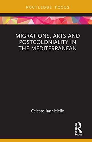 Migrations, Arts and Postcoloniality in the Mediterranean (Routledge Focus on Art History and Visual Studies) (English Edition)