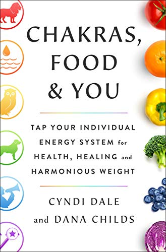Chakras, Food, and You: Tap Your Individual Energy System for Health, Healing, and Harmonious Weight (English Edition)