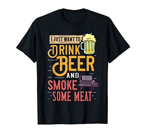 I Just Want To Drink Beer And Smoke Some Meat Gift T-Shirt