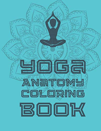 Yoga Anatomy Coloring Book: Collection of 70 Simple Illustrations of Yoga Poses with Mandala in the Background for Kids and Adults. Pages with Awesome, Stress Relieving Designs. Glossy Cover.