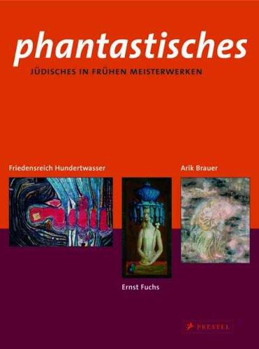 Phantastisches Jüdisches in frühen Meisterwerken von Arik Brauer, Ernst Fuchs und Friedensreich Hundertwasser