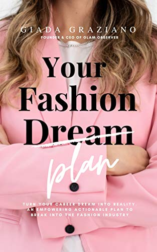 Your Fashion [Dream] Plan: Turn your career dream into reality. An empowering actionable plan to break into the fashion industry. (English Edition)