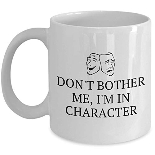 Funny Acting Mug Thespian Gift Idea Theater Geeks Actor, Actress I'm in Character