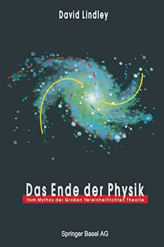 Das Ende der Physik: Vom Mythos der Großen Vereinheitlichten Theorie