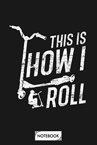 How I Roll Scooter Notebook: 6x9 120 Pages, Matte Finish Cover, Journal, Diary, Lined College Ruled Paper, Planner