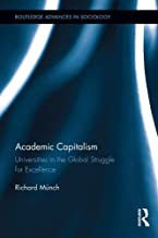 Academic Capitalism: Universities in the Global Struggle for Excellence (Routledge Advances in Sociology Book 121)