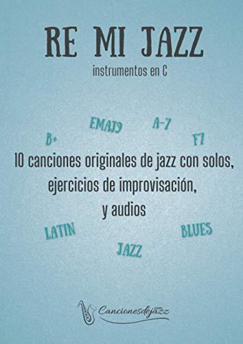 RE MI JAZZ instrumentos en C: 10 canciones jazz con audios & ejercicios para improvisar, en C (para piano, flauta, violín y otros instrumentos en C)