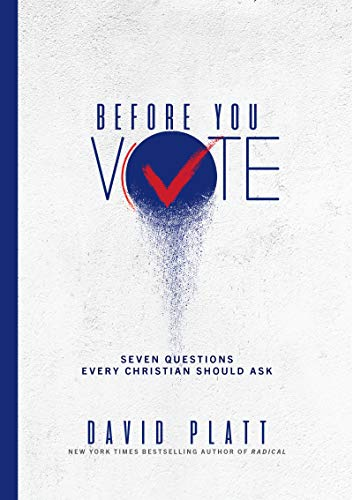 Before You Vote: Seven Questions Every Christian Should Ask by [David Platt]