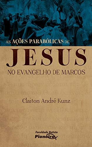 As Ações Parabólicas de Jesus no Evangelho de Marcos
