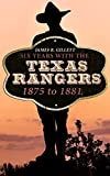 Six Years With the Texas Rangers: 1875 to 1881 (English Edition)