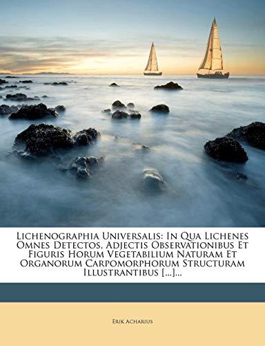Lichenographia Universalis: In Qua Lichenes Omnes Detectos, Adjectis Observationibus Et Figuris Horum Vegetabilium Naturam Et Organorum Carpomorphorum Structuram Illustrantibus [...]...