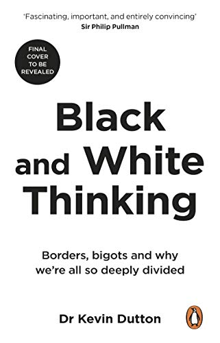 Black and White Thinking: Borders, bigots and why we're all so deeply divided
