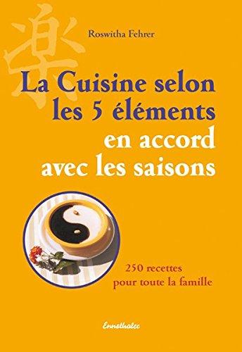 La cuisine selon les 5 éléments en accord avec les saisons : 250 recettes pour toute la famille