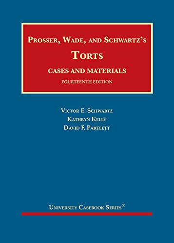 Compare Textbook Prices for Prosser, Wade and Schwartz's Torts, Cases and Materials University Casebook Series 14 Edition ISBN 9781684674077 by Schwartz, Victor E.,Kelly, Kathryn,Partlett, David F.