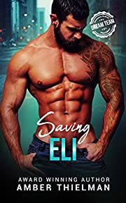 Saving Eli: A Steamy First Responder Crime Romance (Heroes With Badges Book 1)