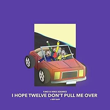 I Hope Twelve Don't Pull Me Over