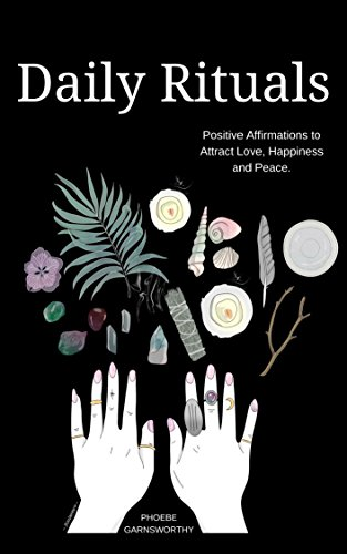 Daily Rituals: Positive Affirmations to Attract Love, Happiness, and Peace.