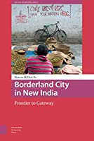 Borderland City in New India: Frontier to Gateway (Asian Borderlands)