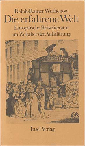 Die erfahrene Welt: Europäische Reiseliteratur im Zeitalter der Aufklärung