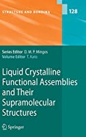 Liquid Crystalline Functional Assemblies and Their Supramolecular Structures (Structure and Bonding, 128)