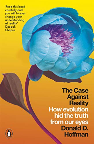 The Case Against Reality: How Evolution Hid the Truth from Our Eyes (English Edition)
