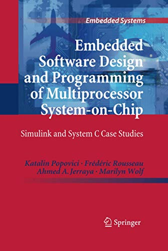 Embedded Software Design and Programming of Multiprocessor System-on-Chip: Simulink and System C Case Studies (Embedded Systems)