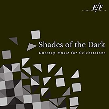 Shades Of The Dark - Dubstep Music For Celebrations