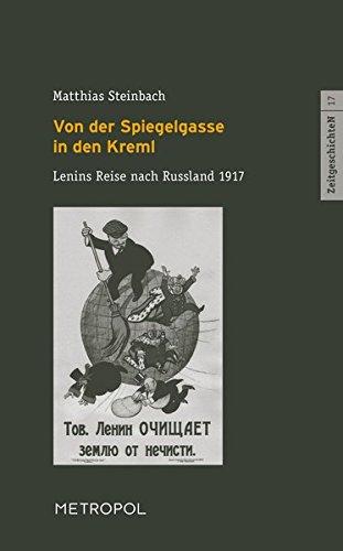 Von der Spiegelgasse in den Kreml: Lenins Reise nach Russland 1917. Szenische Lesung in zwei Akten (ZeitgeschichteN)