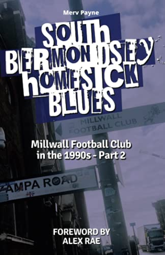 South Bermondsey Homesick Blues: Millwall Football Club's 1990s - Part Two: Millwall FC in the 1990s - Part 2 (Millwall Football Club in the 1990s)