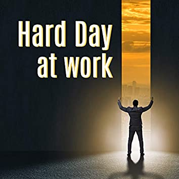 Hard Day at Work: 15 Songs After Work to Deep Relaxation, Calm Down, Stress Relief, Positive Energy