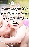 Prénom pour fille 2021 : Top 30 prénoms les plus tendance en 2021 pour filles (French Edition)