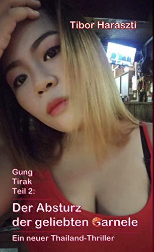 Der Absturz der geliebten Garnele: Ein neuer Thailand Thriller (Gung Tirak 2)