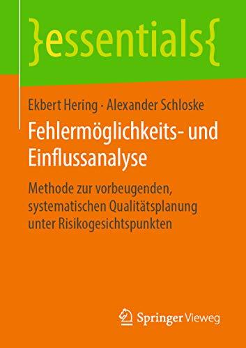 Fehlermöglichkeits- und Einflussanalyse: Methode zur vorbeugenden, systematischen Qualitätsplanung unter Risikogesichtspunkten (essentials)