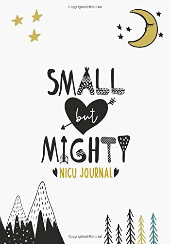 Small But Mighty NICU Journal: 90 Day NICU Diary For NICU Moms And Parents Of Preemies