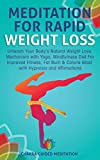 Meditation For Rapid Weight Loss: Unleash Your Body s Natural Weight Loss Mechanism with Yoga, Mindfulness Diet For Improved Fitness, Fat Burn & ... Hypnosis and Affirmations (Chakra Meditation)