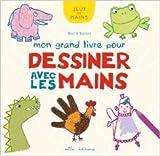 Mon grand livre pour dessiner avec les mains de Maïté Balart ( 19 août 2014 ) - 19/08/2014