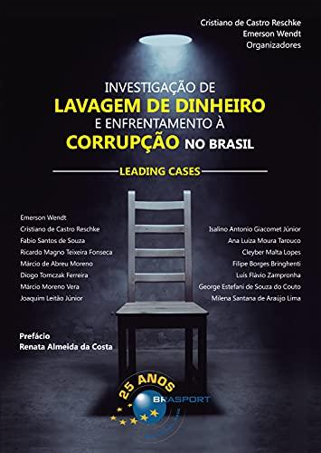 Investigação de Lavagem de Dinheiro e Enfrentamento à Corrupção no Brasil: leading cases