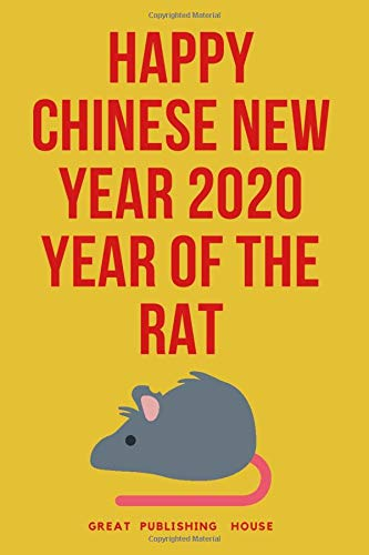 """Happy Chinese New Year 2020 Year of the Rat: 2020 A blank diary with lines for writing ideas, inspirations and goals. Notebook 6 """"x 9"""" 110 pages. Rat year Chinese New Year 2020"""
