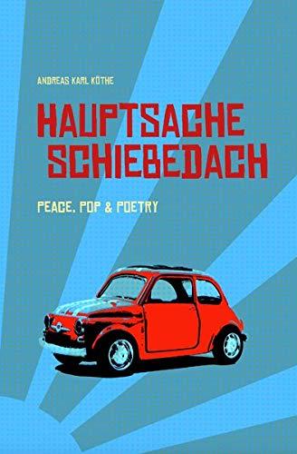Hauptsache Schiebedach: Peace, Pop und Poetry