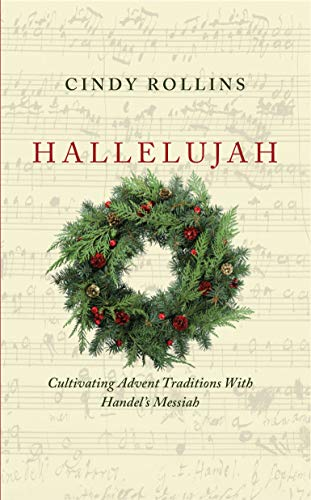 Hallelujah: Cultivating Advent Traditions with Handel's Messiah (English Edition)